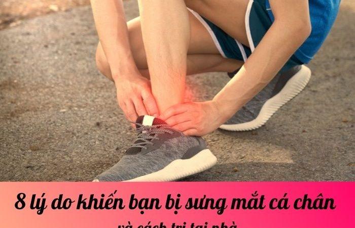8 lý do khiến bạn bị sưng mắt cá chân và cách trị tại nhà